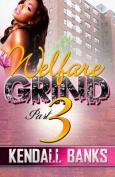 Welfare Grind- Part 3