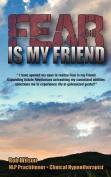 Fear Is My Friend