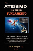 El Ateismo No Tiene Fundamento [Spanish]