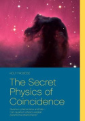 The Secret Physics of Coincidence