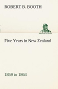 Five Years in New Zealand 1859 to 1864