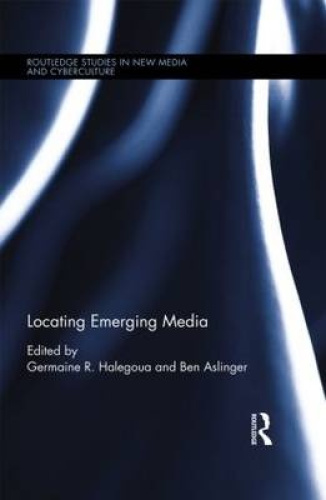 Locating Emerging Media (Routledge Studies in New Media and Cyberculture) by Ger