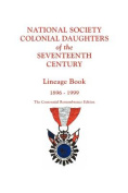 National Society Colonial Daughters of the Seventeenth Century. Lineage Book, 1896-1999. the Centennial Remembrance Edition