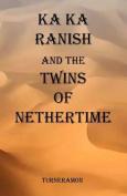 Ka Ka Ranish and the Twins of Nethertime