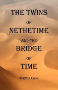 The Twins of Nethertime and the Bridge of Time