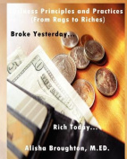 "Business Principles and Practices (From Rags to Riches) ""Broke Yesterday...Rich Today..."