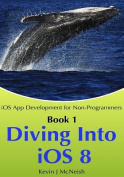 Book 1: Diving in - IOS App Development for Non-Programmers Series