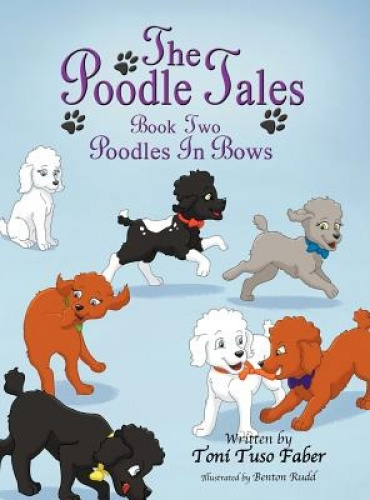 The Poodle Tales: Book Two: Poodles In Bows by Toni Tuso Faber.