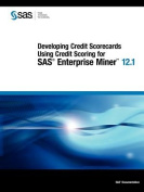 Developing Credit Scorecards Using Credit Scoring for SAS Enterprise Miner 12.1