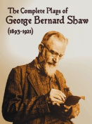 The Complete Plays of George Bernard Shaw (1893-1921), 34 Complete and Unabridged Plays Including