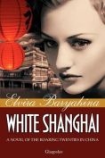 White Shanghai a Novel of the Roaring Twenties in China