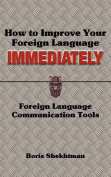 How to Improve Your Foreign Language Immediately; Second Edition