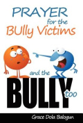 Prayer For The Bully Victims And The Bully Too