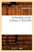 Archeologie Navale Vol 1 Ed 1840 [FRE]