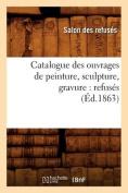 Catalogue Des Ouvrages Refuses Ed 1863 [FRE]