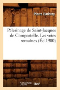 Pelerinage de Saint-Jacques de Compostelle. Les Voies Romaines, (Ed.1900)  [FRE]