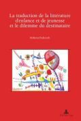 La Traduction de La Litterature D Enfance Et de Jeunesse Et Le Dilemme Du Destinataire [FRE]