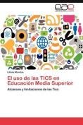 El USO de Las Tics En Educaci N Media Superior [Spanish]