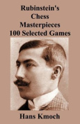 Rubinstein's Chess Masterpieces 100 Selected Games