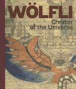 Adolf Wolfli - Creator of the Universe