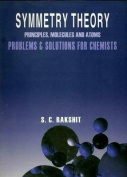 Symmetry Theory Principles, Molecules and Atoms Problems & Solutions for Chemists