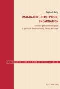 Imaginaire, Perception, Incarnation [FRE]