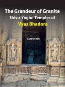 The Grandeur of Granite Shiva-Yogini Temples of Vyas Bhadora