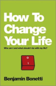 How to Change Your Life - Who Am I and What Should I Do with My Life?
