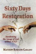 Sixty Days of Restoration
