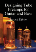 Designing Valve Preamps for Guitar and Bass, Second Edition