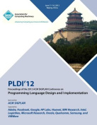 Pldi 12 Proceedings of the 2012 ACM Sigplan Conference on Programming Language Design and Implementation