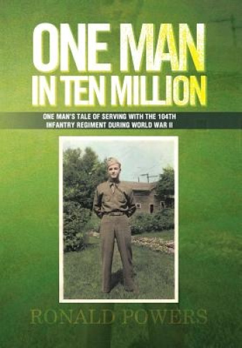 One Man In Ten Million: One Man's Tale of Serving with the 104th Infantry Regime