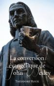La Conversion Evangelique de John Wesley [FRE]
