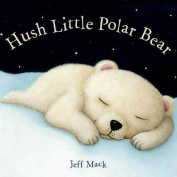 Hush Little Polar Bear [Board Book]