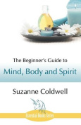 The Beginner's Guide to Mind, Body and Spirit