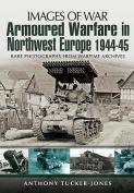 Armoured Warfare in Northwest Europe 1944-1945
