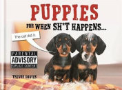 Puppies for When Sh*t Happens...