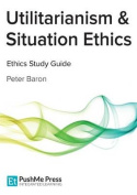 Utilitarianism & Situation Ethics