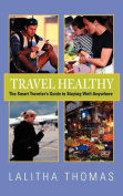 Travel Healthy, The Smart Traveler's Guide to Staying Well Anywhere