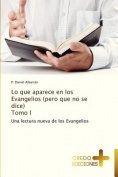 Lo Que Aparece En Los Evangelios (Pero Que No Se Dice) Tomo I [Spanish]