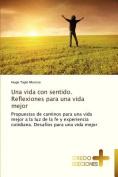 Una Vida Con Sentido. Reflexiones Para Una Vida Mejor [Spanish]