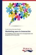 Marketing Para La Innovacion [Spanish]