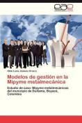 Modelos de Gestion En La Mipyme Metalmecanica