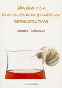 Guia Practica Para Establecer y Conquistar Metas Efectivas = Practical Guide to Establish Effective Goals and Conquering [Spanish]