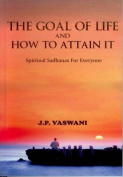 The Goal of Life and How to Attain It - Spiritual Sadhanas for Everyone.