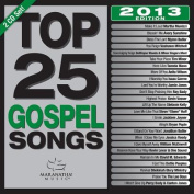 Top 25 Gospel Songs 2013 Edition  [2 Discs]