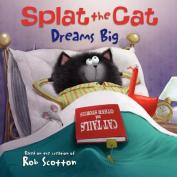 Splat the Cat Dreams Big (Splat the Cat