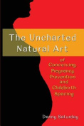 The Uncharted Natural Art of Conceiving, Pregnancy Prevention and Childhood Spacing