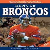 Denver Broncos New & Updated Edition  : The Complete Illustrated History