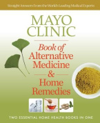 Mayo Clinic Book of Alternative Medicine & Home Remedies  : Two Essential Home Health Books in One